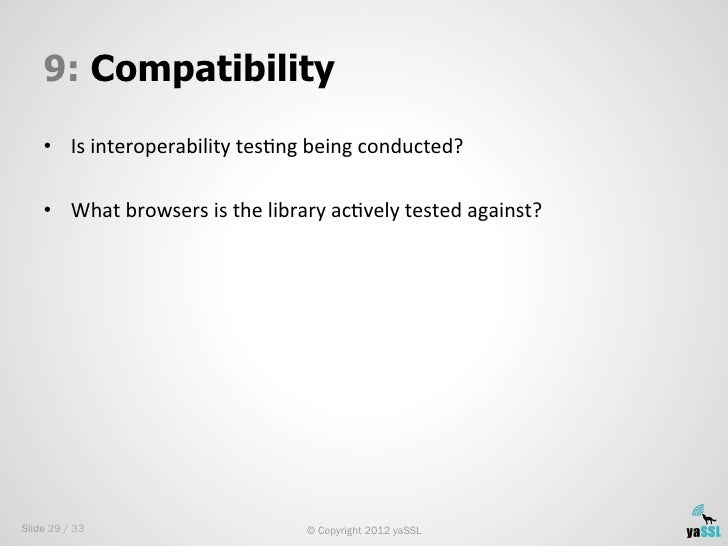9: Compatibility    • Is interoperability tesSng being conducted?     • What browsers is the library ...