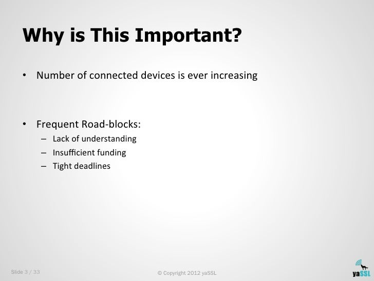 Why is This Important?    • Number of connected devices is ever increasing     • Frequent Road-‐blocks:...