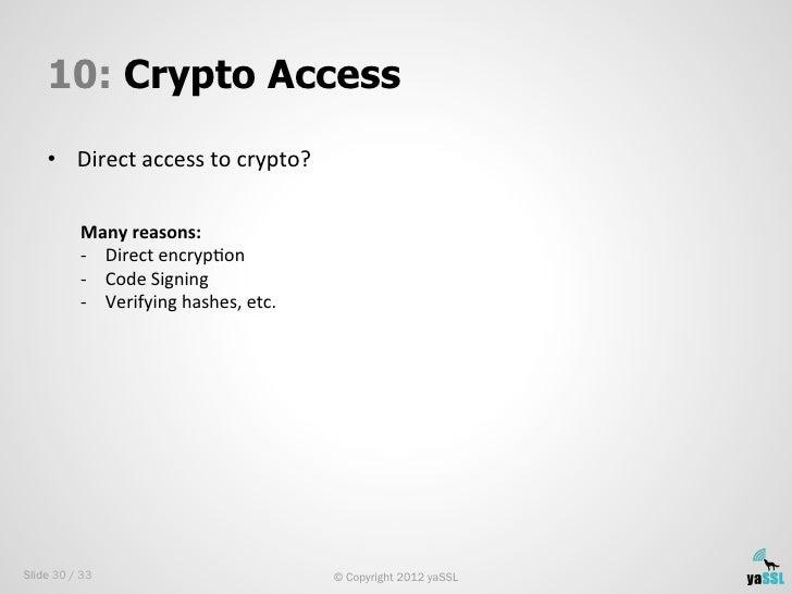 10: Crypto Access    • Direct access to crypto?                Many reasons:           -‐ Direct encryp...