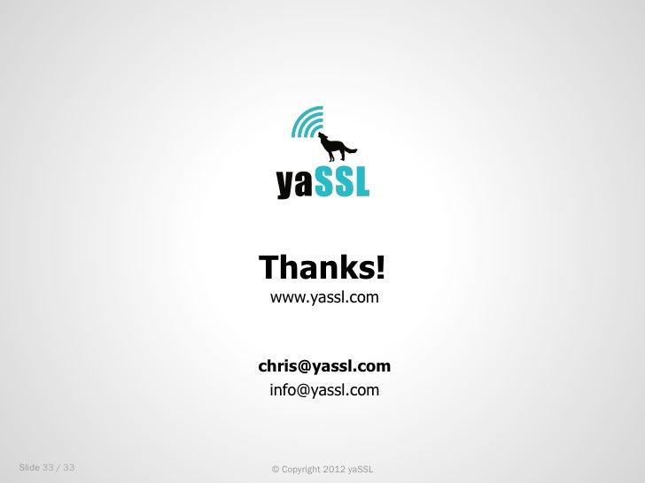 Thanks!                 www.yassl.com                chris@yassl.com                 info@yassl.comSlide 33 / 33    © Copy...