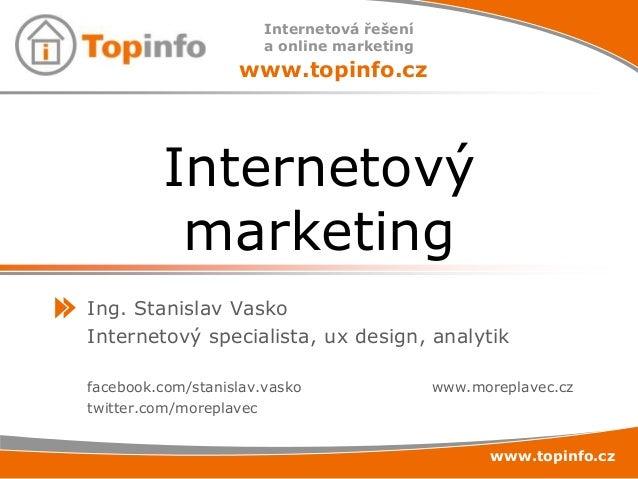 Internetová řešenía online marketingwww.topinfo.czwww.topinfo.czInternetovýmarketingIng. Stanislav VaskoInternetový specia...