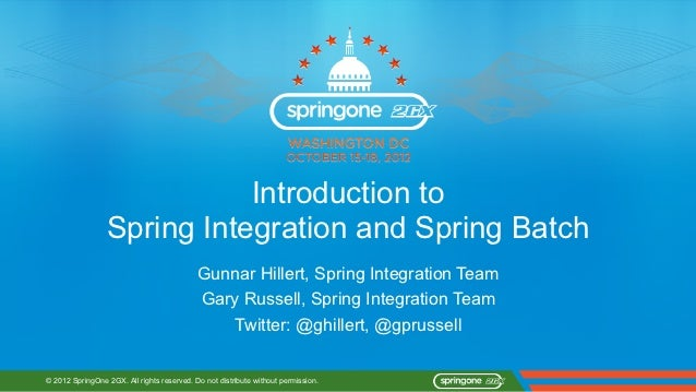 Introduction to                 Spring Integration and Spring Batch                                            Gunnar Hill...