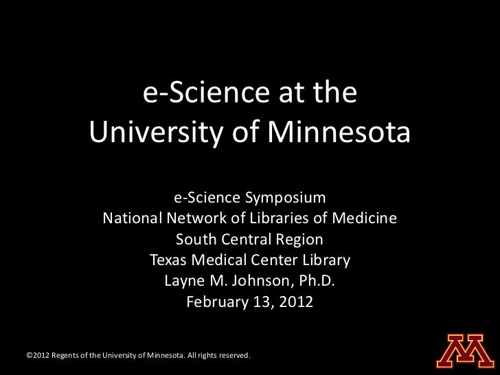 e-Science at the                  University of Minnesota                                e-Science Symposium              ...