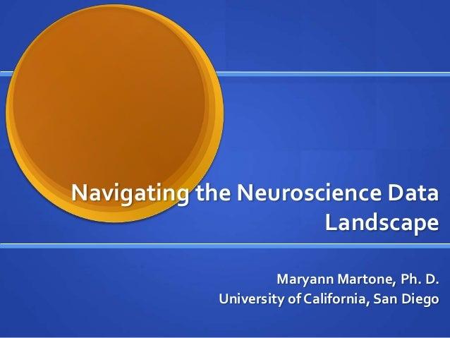 Navigating the Neuroscience DataLandscapeMaryann Martone, Ph. D.University of California, San Diego