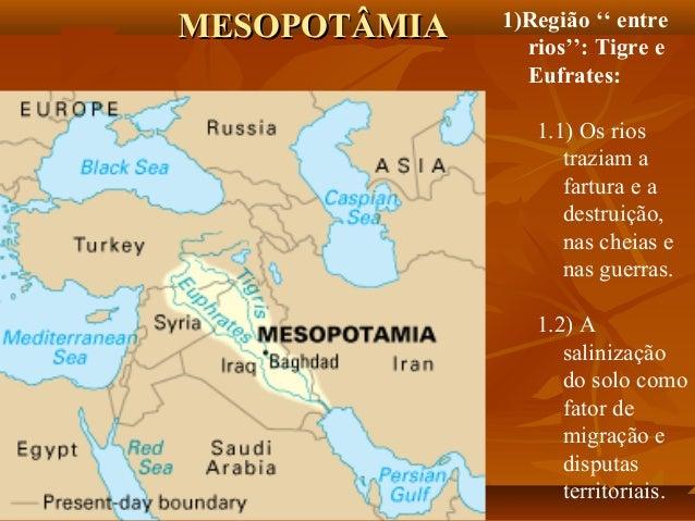 MESOPOTÂMIA   1)Região '' entre                rios'': Tigre e                Eufrates:                 1.1) Os rios      ...