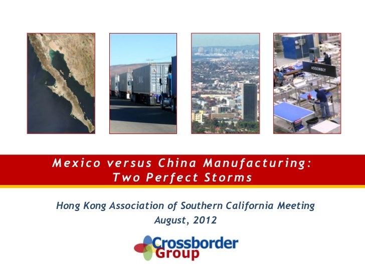 Mexico versus China Manufacturing:        Two Perfect StormsHong Kong Association of Southern California Meeting          ...