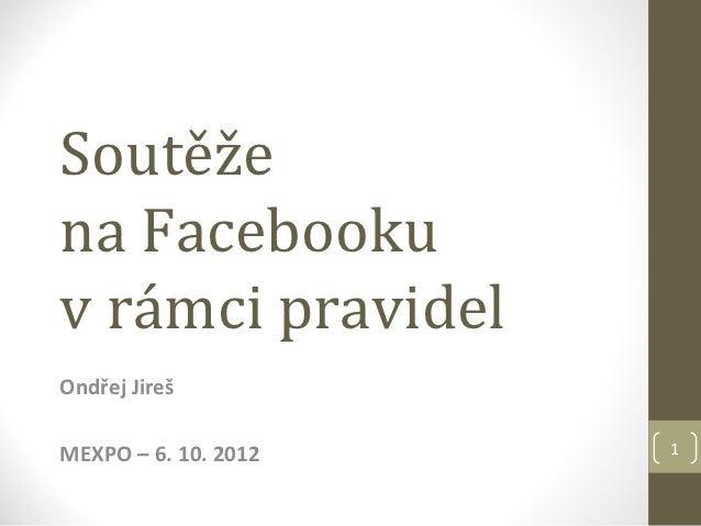 Soutěžena Facebookuv rámci pravidelOndřej JirešMEXPO – 6. 10. 2012   1