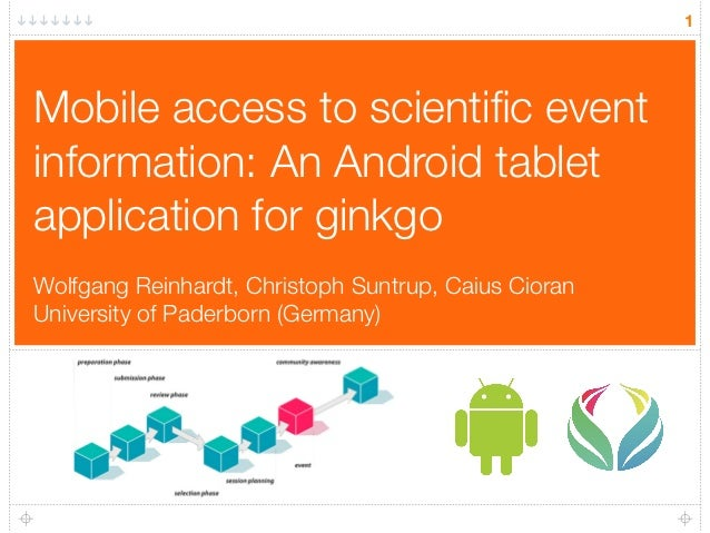 1Mobile access to scientific eventinformation: An Android tabletapplication for ginkgoWolfgang Reinhardt, Christoph Suntrup...