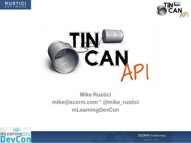 Mike Rusticimike@scorm.com * @mike_rustici      mLearningDevCon
