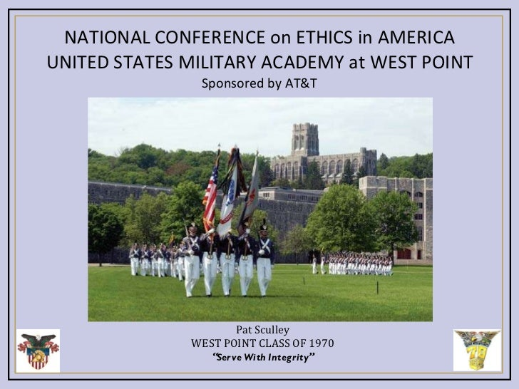 NATIONAL CONFERENCE on ETHICS in AMERICA UNITED STATES MILITARY ACADEMY at WEST POINT Sponsored by AT&T Pat Sculley WEST P...