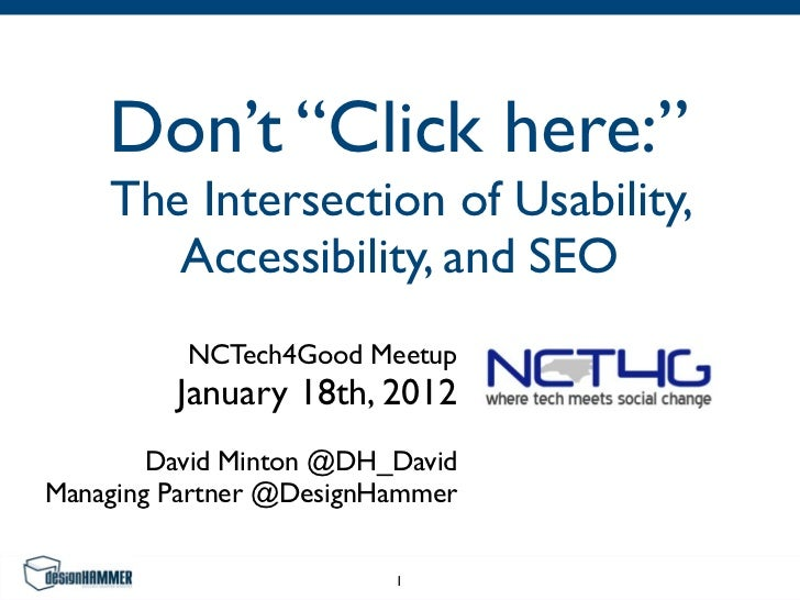"Don't ""Click here:""    The Intersection of Usability,       Accessibility, and SEO          NCTech4Good Meetup         Jan..."