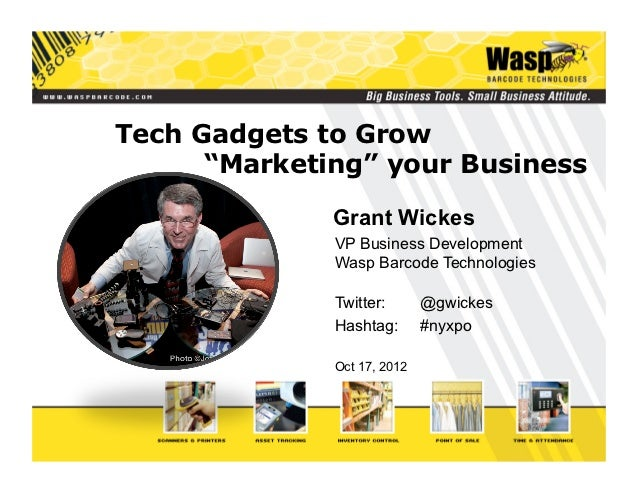 """Tech Gadgets to Grow      """"Marketing"""" your Business              Grant Wickes              VP Business Development        ..."""