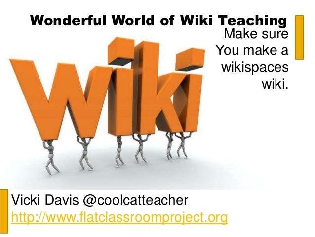Wonderful World of Wiki Teaching                            Make sure                           You make a                ...