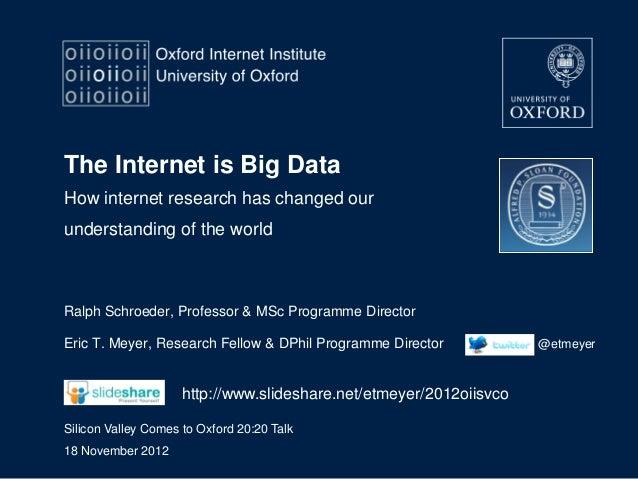 The Internet is Big DataHow internet research has changed ourunderstanding of the worldRalph Schroeder, Professor & MSc Pr...