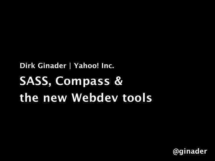 Dirk Ginader | Yahoo! Inc.SASS, Compass &the new Webdev tools                             @ginader