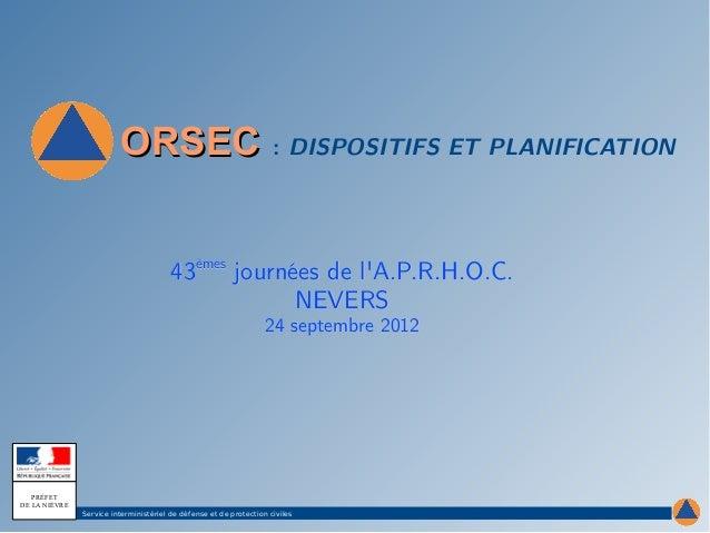 ORSEC: DISPOSITIFS ET PLANIFICATION                                        43èmes journées de lA.P.R.H.O.C.              ...