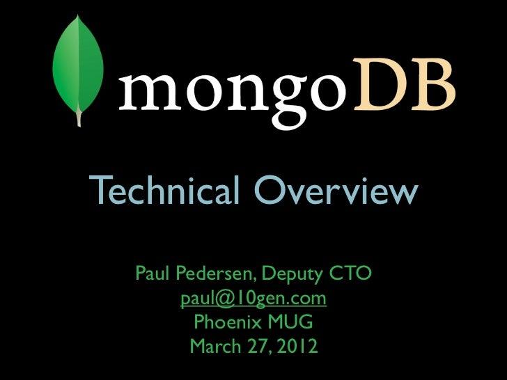 Technical Overview  Paul Pedersen, Deputy CTO       paul@10gen.com         Phoenix MUG        March 27, 2012