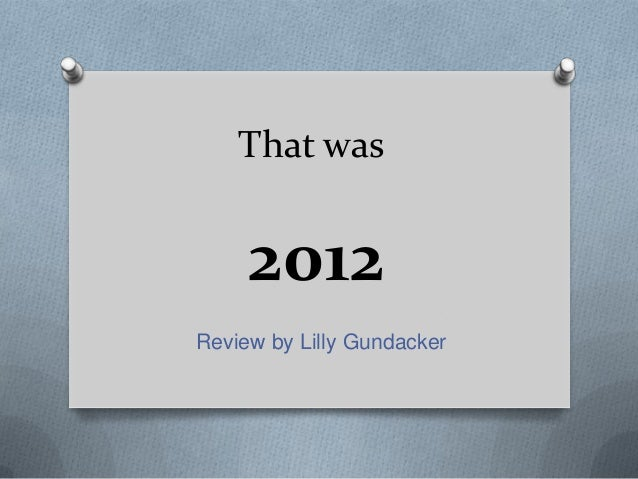 That was     2012Review by Lilly Gundacker