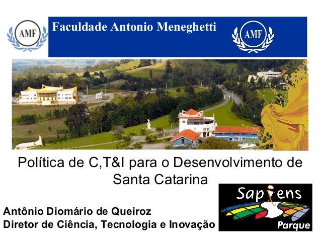 Faculdade Antonio Meneghetti  Política de C,T&I para o Desenvolvimento de                 Santa CatarinaAntônio Diomário d...