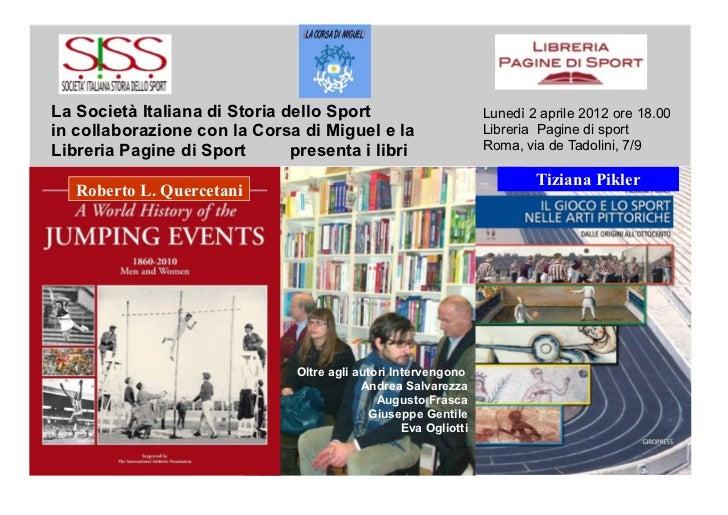 La Società Italiana di Storia dello Sport                         Lunedì 2 aprile 2012 ore 18.00in collaborazione con la C...