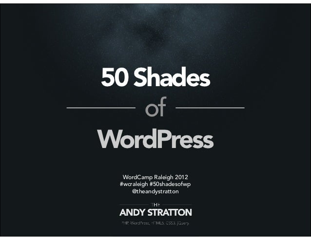 50 Shades    ofWordPress  WordCamp Raleigh 2012 #wcraleigh #50shadesofwp     @theandystratton