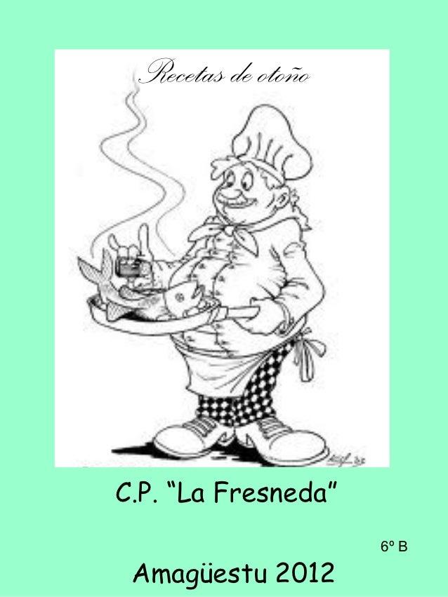 """Recetas de otoñoC.P. """"La Fresneda""""                     6º B Amagüestu 2012"""