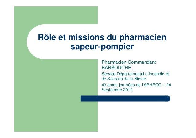Rôle et missions du pharmacien        sapeur-pompier              Pharmacien-Commandant              BARBOUCHE            ...
