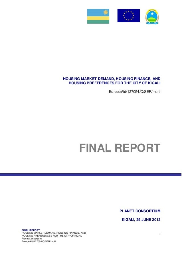 FINAL REPORTHOUSING MARKET DEMAND, HOUSING FINANCE, ANDHOUSING PREFERENCES FOR THE CITY OF KIGALIPlanet ConsortiumEuropeAi...