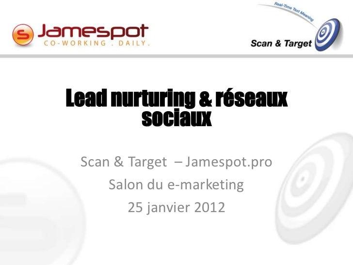 Lead nurturing & réseaux        sociaux Scan & Target – Jamespot.pro     Salon du e-marketing        25 janvier 2012