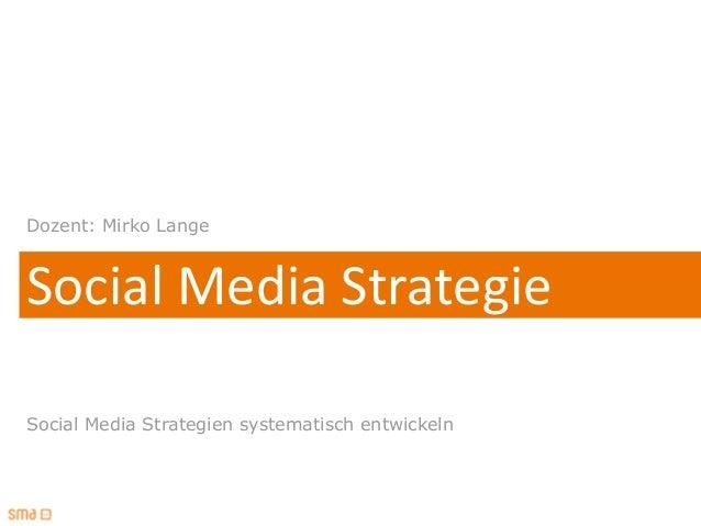 Dozent: Mirko LangeSocial Media StrategieSocial Media Strategien systematisch entwickeln