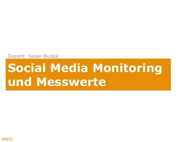 Dozent: Yasan BudakSocial Media Monitoringund Messwerte