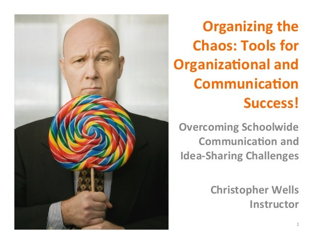Organizing	  the	    Chaos:	  Tools	  for	  Organiza3onal	  and	     Communica3on	              Success!	   Overcoming	  S...