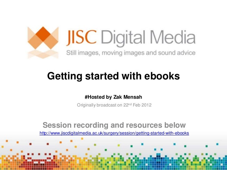 Getting started with ebooks                       #Hosted by Zak Mensah                   Originally broadcast on 22nd Feb...