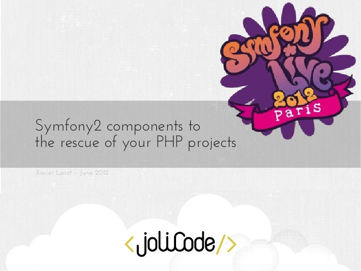 Symfony2 components tothe rescue of your PHP projectsXavier Lacot – June 2012