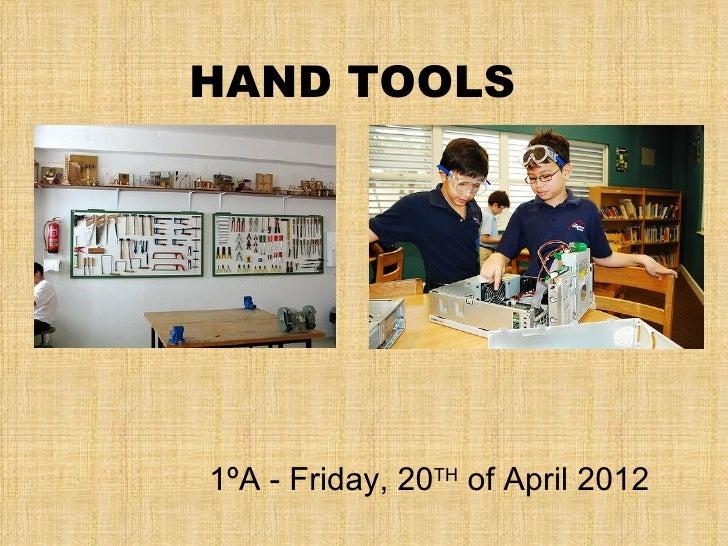 HAND TOOLS1ºA - Friday, 20TH of April 2012