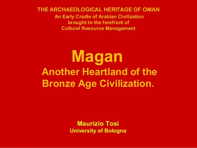 THE ARCHAEOLOGICAL HERITAGE OF OMAN An Early Cradle of Arabian Civilization brought to the forefront of Cultural Resource ...