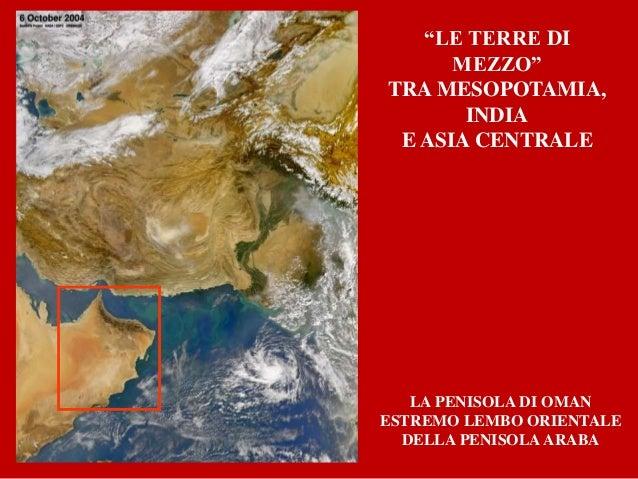 """""""LE TERRE DI MEZZO"""" TRA MESOPOTAMIA, INDIA E ASIA CENTRALE LA PENISOLA DI OMAN ESTREMO LEMBO ORIENTALE DELLA PENISOLAARABA"""