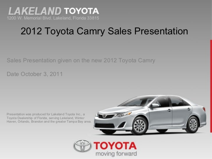 1200 W. Memorial Blvd. Lakeland, Florida 33815 2012 Toyota Camry Sales Presentation Sales Presentation given on the new 20...