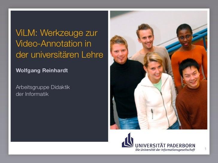 ViLM: Werkzeuge zurVideo-Annotation inder universitären LehreWolfgang ReinhardtArbeitsgruppe Didaktikder Informatik       ...