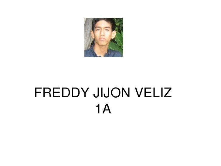 FREDDY JIJON VELIZ       1A