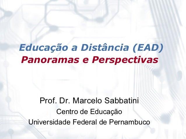 Educação a Distância (EAD)Panoramas e Perspectivas    Prof. Dr. Marcelo Sabbatini         Centro de Educação Universidade ...