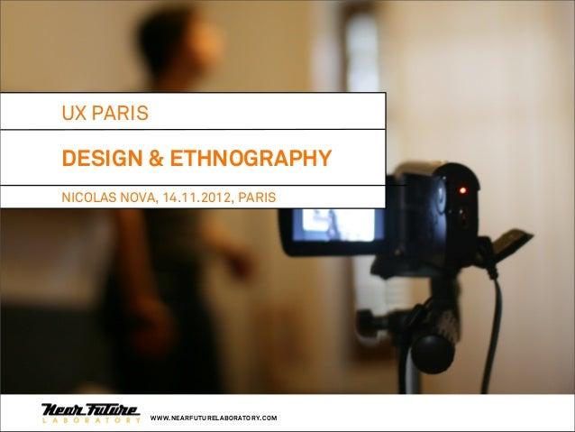 UX PARISDESIGN & ETHNOGRAPHYNICOLAS NOVA, 14.11.2012, PARIS            WWW.NEARFUTURELABORATORY.COM
