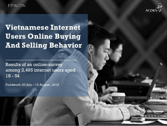 Vietnamese InternetUsers Online BuyingAnd Selling BehaviorResults of an online-surveyamong 2,495 internet users aged18 - 5...