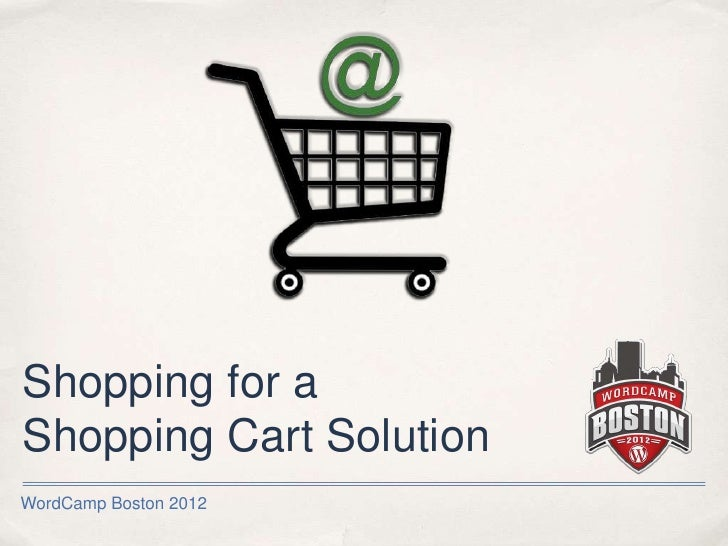 Shopping for aShopping Cart SolutionWordCamp Boston 2012