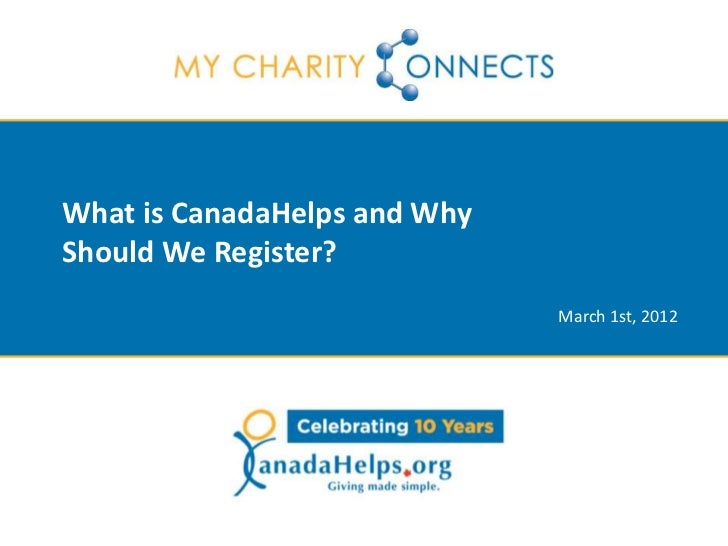 What is CanadaHelps and WhyShould We Register?                              March 1st, 2012