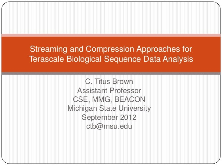 Streaming and Compression Approaches forTerascale Biological Sequence Data Analysis               C. Titus Brown          ...