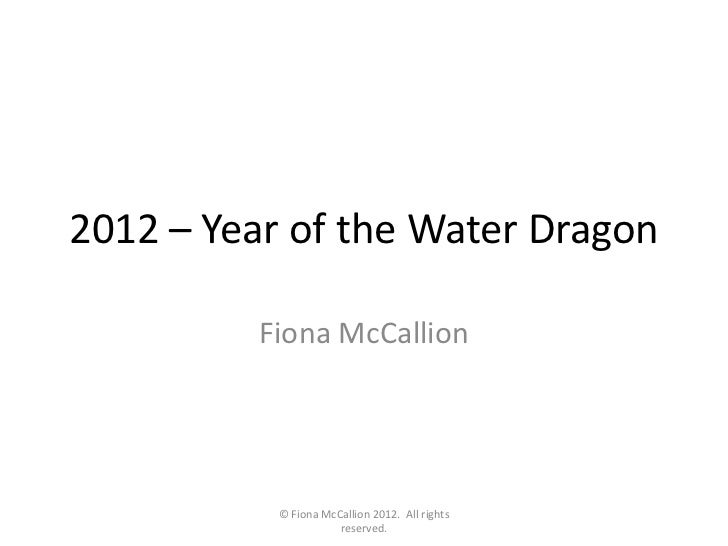 2012 – Year of the Water Dragon         Fiona McCallion           © Fiona McCallion 2012. All rights                      ...