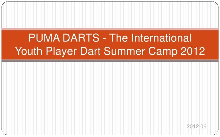 PUMA DARTS - The InternationalYouth Player Dart Summer Camp 2012                              2012.06