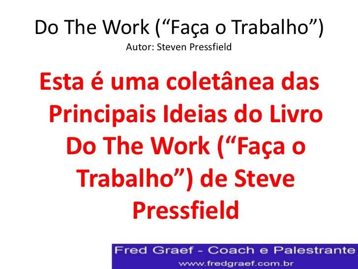 """Do The Work (""""Faça o Trabalho"""")         Autor: Steven PressfieldEsta é uma coletânea das Principais Ideias do Livro  Do Th..."""
