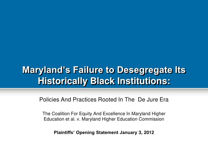 "Maryland""s Failure to Desegregate Its   Historically Black Institutions:   Policies And Practices Rooted In The De Jure Er..."